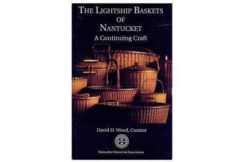 Lightship Baskets of Nantucket; a Continuing Craft