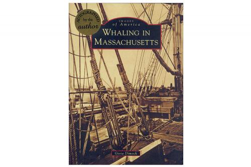 Images of America Series: Whaling in Massachusetts